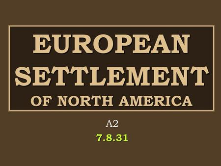 EUROPEAN SETTLEMENT OF NORTH AMERICA A27.8.31. Guiding Question 1 Why did people settle in the British North American colonies? Did people come for primarily.