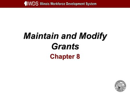 Maintain and Modify Grants Chapter 8. Maintain and Modify Grants 8-2 Objectives Understand How to Modify an Approved Grant Learn How to Edit Budget Information.