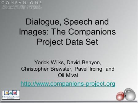 1 Dialogue, Speech and Images: The Companions Project Data Set Yorick Wilks, David Benyon, Christopher Brewster, Pavel Ircing, and Oli Mival