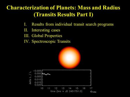 Characterization of Planets: Mass and Radius (Transits Results Part I) I. Results from individual transit search programs II. Interesting cases III. Global.