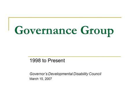 Governance Group 1998 to Present Governor's Developmental Disability Council March 15, 2007.