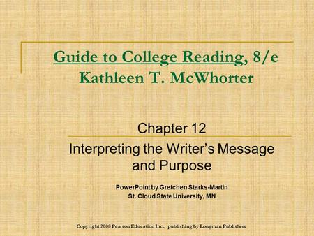 Copyright 2008 Pearson Education Inc., publishing by Longman Publishers Guide to College Reading, 8/e Kathleen T. McWhorter Chapter 12 Interpreting the.