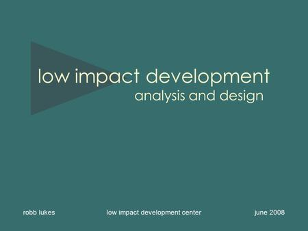 Low impact development robb lukes low impact development center june 2008 analysis and design.