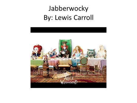 Jabberwocky By: Lewis Carroll. Jabberwocky This whole poem is nonsense. Wait, what? No, it's true. Jabberwocky is, in all probability, the most famous.