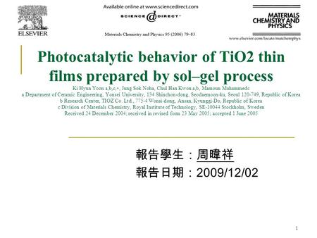 1 Photocatalytic behavior of TiO2 thin films prepared by sol–gel process Ki Hyun Yoon a,b,c, ∗, Jung Sok Noha, Chul Han Kwon a,b, Mamoun Muhammedc a Department.