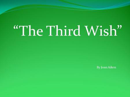 """The Third Wish"" By Joan Aiken. Vocabulary Verge: Edge, brink Dabbling: Wetting by dipping or splashing Presumptuous: Overconfident, lacking respect Rash:"