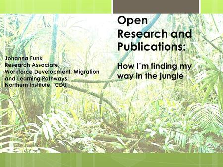 Open Research and Publications: Johanna Funk Research Associate, Workforce Development, Migration and Learning Pathways Northern Institute, CDU How I'm.