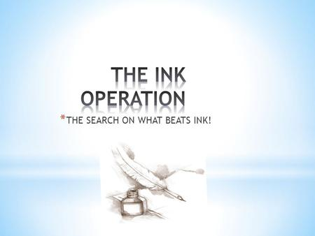 * THE SEARCH ON WHAT BEATS INK!. * WHAT SOLVENTS (TAP WATER, HAIRSPRAY, RUBBING ALCOHOL, WHITE VINEGAR OR, TIDE DETERGENT) WILL REMOVE INK?