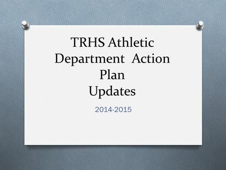 TRHS Athletic Department Action Plan Updates 2014-2015.