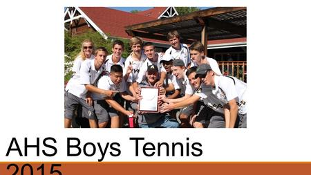 AHS Boys Tennis 2015. Teams Varsity ◦11 players; #'s 1,2,3 singles and #'s 1,2,3,4 doubles ◦Alternates may be selected to play mainly JV but fill-in for.