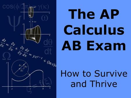 The AP Calculus AB Exam How to Survive and Thrive.