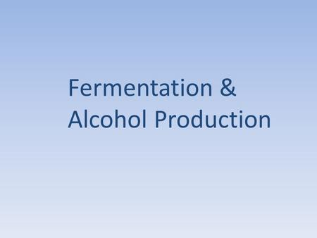Fermentation & Alcohol Production. What is fermentation? Fermentation is a process when microorganisms are grown on a large scale to obtain a useful product.