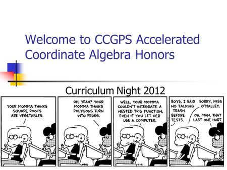 Welcome to CCGPS Accelerated Coordinate Algebra Honors Curriculum Night 2012.