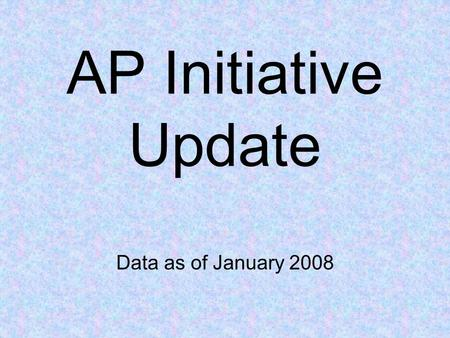 AP Initiative Update Data as of January 2008. # AP Students 200220032004200520062007 7048951129170820002264.