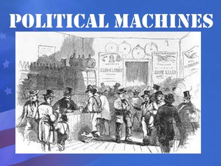Political Machines. I. Urban Political Machines A.Emerged in major cities, such as Baltimore, New York, and San Francisco after the Civil War B.Organizations.