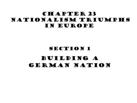 Chapter 23 Nationalism Triumphs in Europe Section 1 Building a German Nation.