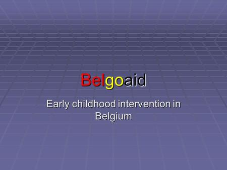 Belgoaid Early childhood intervention in Belgium.