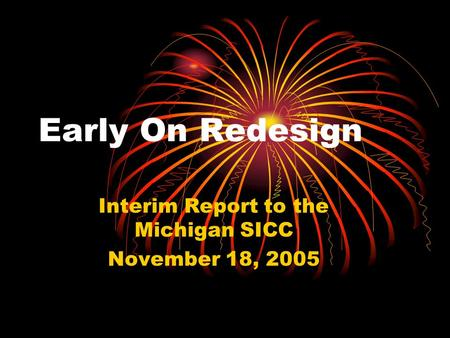 Early On Redesign Interim Report to the Michigan SICC November 18, 2005.