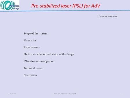 Pre-stabilized laser (PSL) for AdV Scope of the system Main tasks Requirements Reference solution and status of the design Plans towards completion Technical.