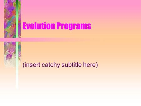 Evolution Programs (insert catchy subtitle here).