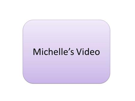 Michelle's Video. Article  GO TO: