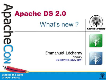 Apache DS 2.0 Emmanuel Lécharny Nextury What's new ?