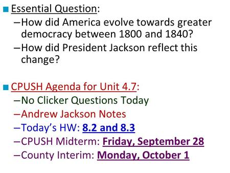■ Essential Question: – How did America evolve towards greater democracy between 1800 and 1840? – How did President Jackson reflect this change? ■ CPUSH.