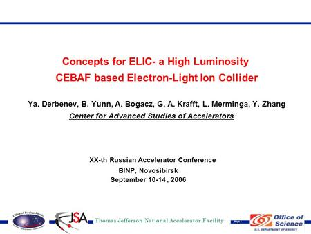 Thomas Jefferson National Accelerator Facility Page 1 Concepts for ELIC- a High Luminosity CEBAF based Electron-Light Ion Collider Ya. Derbenev, B. Yunn,