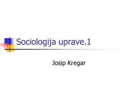Sociologija uprave.1 Josip Kregar. F.W.Taylor 1. The development of a true science 2. The scientific selection of the workman 3. The scientific education.