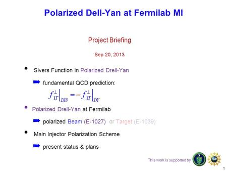 Sivers Function in Polarized Drell-Yan ➡ fundamental QCD prediction: Polarized Drell-Yan at Fermilab ➡ polarized Beam (E-1027) or Target (E-1039) Main.
