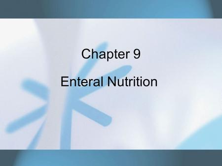 Chapter 9 Enteral Nutrition. Copyright © 2007 Thomson Delmar Learning. ALL RIGHTS RESERVED.2 Enteral Tubes An enteral tube is a catheter, stoma, or tube.