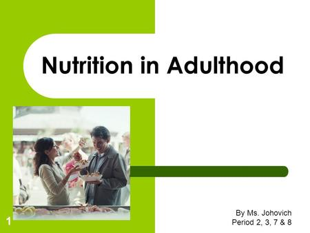 By Ms. Johovich Period 2, 3, 7 & 8 1 Nutrition in Adulthood.