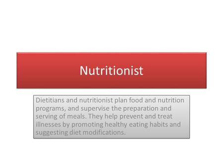 Nutritionist Dietitians and nutritionist plan food and nutrition programs, and supervise the preparation and serving of meals. They help prevent and treat.