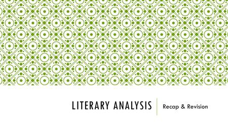 LITERARY ANALYSIS Recap & Revision. YOUR LITERARY ANALYSIS NEEDS TO BE… BALANCED – both questions are equally important ACCURATE – your points need to.
