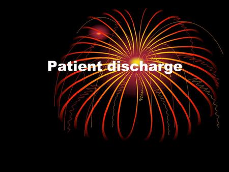 Patient discharge. objective By the end of this lecture you will be able to : Explain the ideal process of patient discharge.