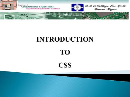 INTRODUCTION TO CSS. TOPICS TO BE DISCUSSED……….  Introduction Introduction  Features of CSS Features of CSS  Creating Style Sheet Creating Style Sheet.