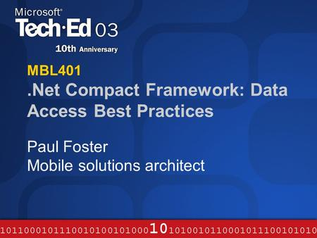 MBL401.Net Compact Framework: Data Access Best Practices Paul Foster Mobile solutions architect.