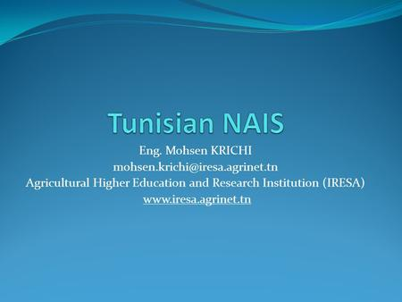 Eng. Mohsen KRICHI Agricultural Higher Education and Research Institution (IRESA)