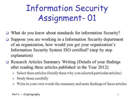 Information Security Assignment- 01  What do you know about standards for information Security?  Suppose you are working in a Information Security department.