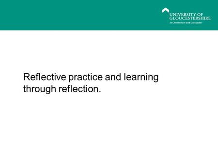 EXPECTATIONS OF POSTGRADUATE STUDY: Study Skills Reflective practice and learning through reflection.