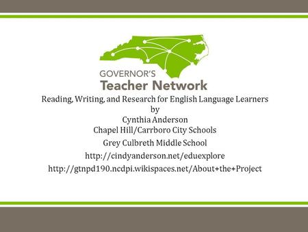 Reading, Writing, and Research for English Language Learners by Cynthia Anderson Chapel Hill/Carrboro City Schools Grey Culbreth Middle School