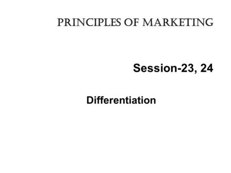 Session-23, 24 Differentiation Principles of marketing.