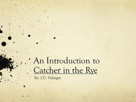 An Introduction to Catcher in the Rye By: J.D. Salinger.