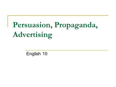 Persuasion, Propaganda, Advertising English 10. Types of persuasive appeals Logos  The use of logic to convince the audience  Facts, statistics, data,