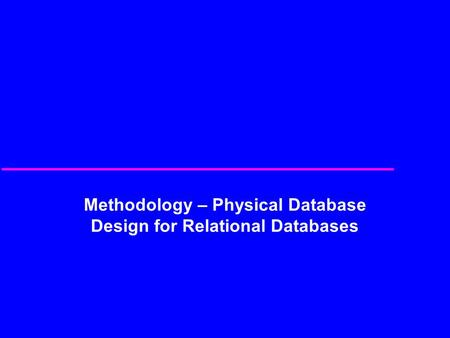Methodology – Physical Database Design for Relational Databases.