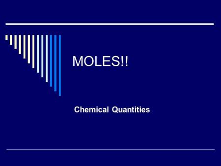 "MOLES!! Chemical Quantities. Counting by weighing  When things are too small to count out individually, we can ""count"" them by weighing them. Must know."