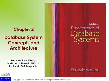 Copyright © 2011 Pearson Education, Inc. Publishing as Pearson Addison-Wesley Chapter 2 Database System Concepts and Architecture Presented & Modified.