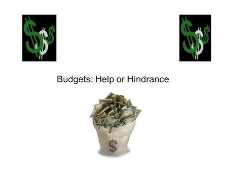 Budgets: Help or Hindrance. Budget Definition: spending plan.