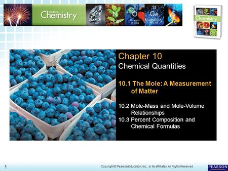 10.1 The Mole: A Measure- ment of Matter 1 > Copyright © Pearson Education, Inc., or its affiliates. All Rights Reserved.. Chapter 10 Chemical Quantities.