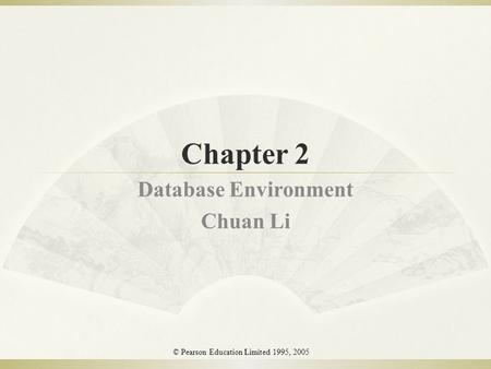 Chapter 2 Database Environment Chuan Li 1 © Pearson Education Limited 1995, 2005.